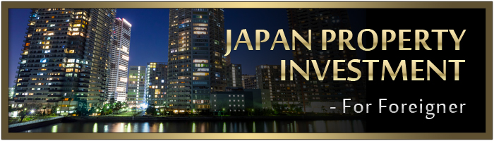 JAPAN PROPERTY INVESTMENT -For Foreigner
